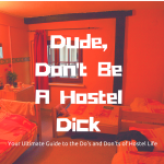Dude Don't Be A Hostel Dick | The Ultimate Guide to the Dos and Dont's of Hostel Life via www.dtravelsround.com