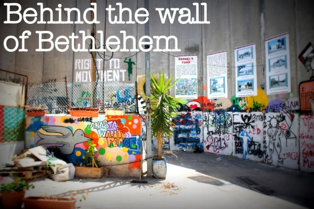 behind the wall of bethlehem and the israel palestine conflict