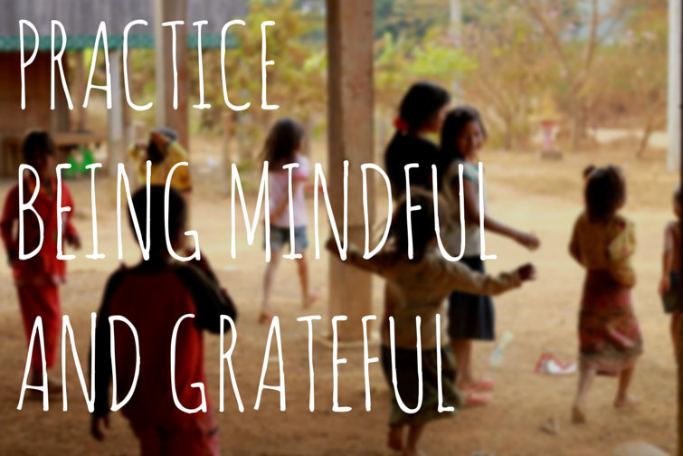 practice being mindful and grateful