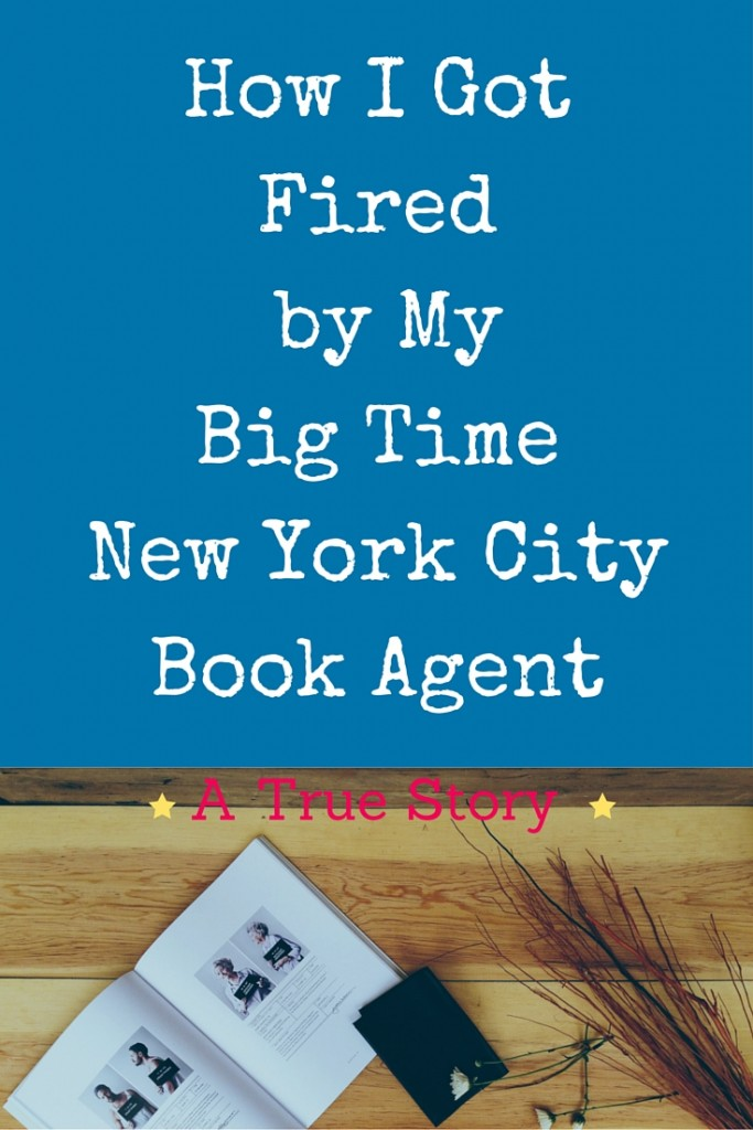 How I got fired by a Big Time New York City Book Agent