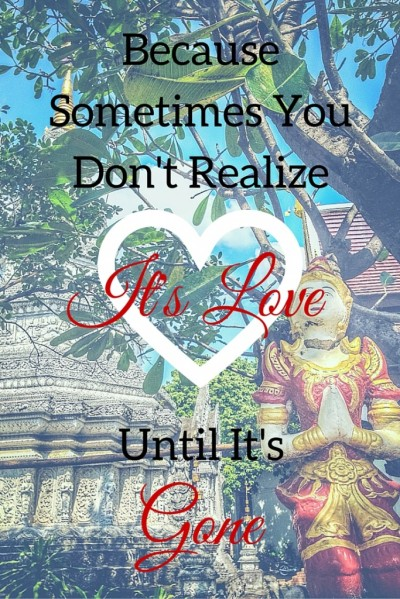 Sometimes you don't know love until it's gone. A look at returning to Thailand, a former home, after being gone. A personal essay on loving a place and leaving.