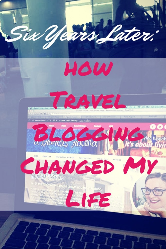Six years later: a look at how travel blogging changed my life.