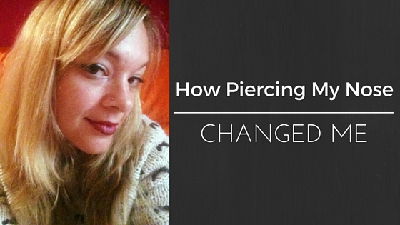 How piercing my nose changed me. From scaredy-cat to kind of brave.