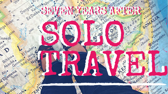 An account of what happens seven years after solo travel. The good, the bad and the truth.